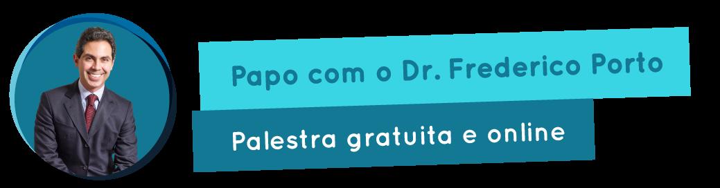 Papo com o Dr. Frederico Porto